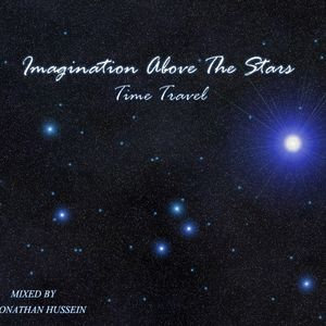 Imagination Above The Stars [Time Travel] CD 1 Mixed by DJ Jonathan Hussein