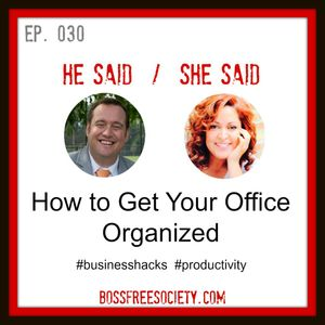 BFS 030: How to Get Your Office Organized | He Said She Said