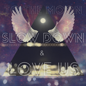 Slow Down & Love Us to the Moon