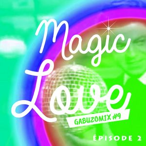 GABUZOMIX #9 - MAGIC LOVE (EP2)