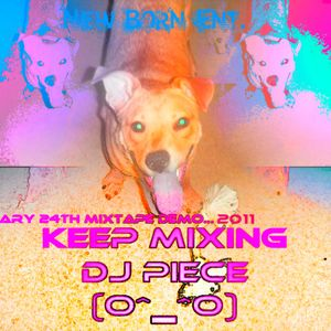 KEEP MIXING - 2011 HOUSE MIX / UN-EDITED BY: PIECE