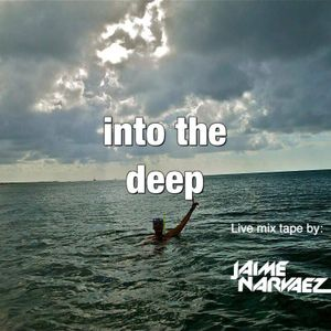 Into the Deep : Live Mix Tape by Dj Jaime Narvaez