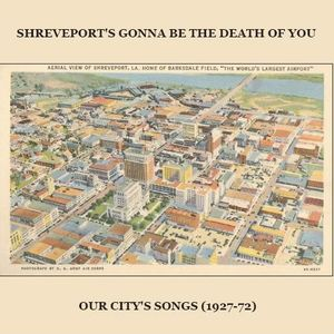 #1 - Shreveport's Gonna Be The Death Of You: Our City's Songs (1927-1972)