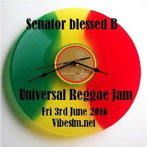 Fri 3rd June 2016 Senator B on The Universal Reggae Jam_Vibesfm.net