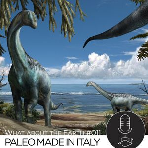 What about the Earth #011 - Paleontologia made in Italy