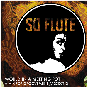 SO FLUTE: WORLD IN A MELTING POT // 23OCT12
