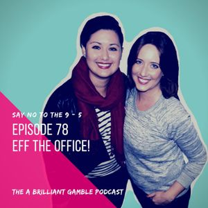 Episode 78: Eff the Office!