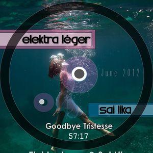 Goodbye Tristesse-Elektra Léger & Sai Lika