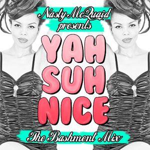 Yah Suh Nice - The Bashment Rave!!