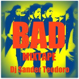 DJ SANDER TEODORO - BAD MIXTAPE