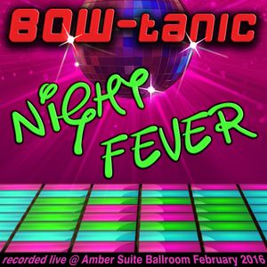 BOW-tanic - Night Fever (live @ Amber Suite Berlin)