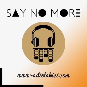 Say No More 13 - 11 - 2018 en Radio LaBici