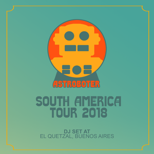 Astroboter - South America Tour 2018 - El Quetzal DJ Set