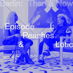 Sonos x Crack Magazine Podcast Series Berlin: Then & Now - Episode I - Peaches & Lotic