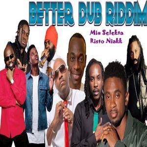Free mix promo Better Dub Riddim Selekta Risto Niakk