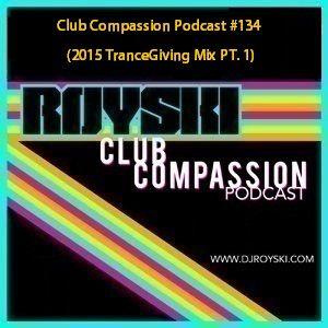 Club Compassion Podcast #134 (2015 TranceGiving Mix PT. 1) - Royski