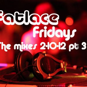 Fatlace Friday 2-10-12 pt 3