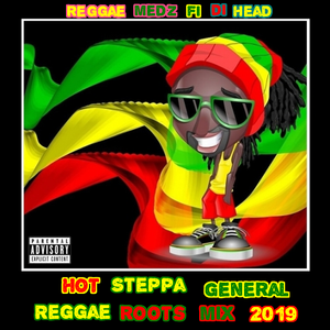 Hot Steppa General  Reggae Roots Mix 2019