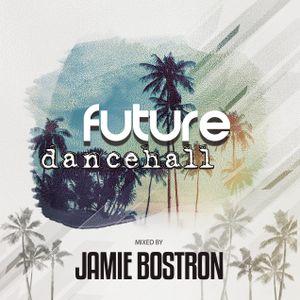 Jamie Bostron - Future Dancehall Mix 5