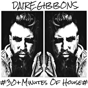 Daire Gibbons - #30+MINUTES OF HOUSE#