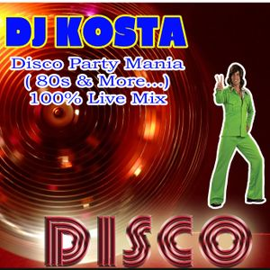 DiscoPartyMania ( 80s & More...) live mix By Dj Kosta