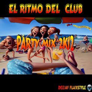 Deejay Flaixstyle - EL RITMO DEL CLUB   (  Party Mix 2k12 )
