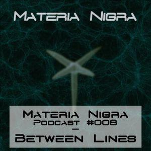 Materia Nigra Podcast #008 - Between Lines