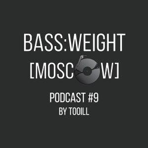 Bass:weight Podcast – vol. 9 (mixed by TooIll)
