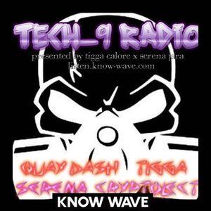 Tech 9 Radio - Tigga Calore, Serena Cryptolect & Quay Dash - November 26th, 2017