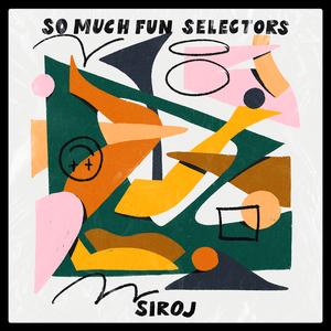 SO MUCH FUN SELECTORS – SIROJ