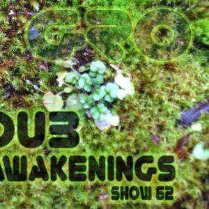 Dub Awakenings Show 62