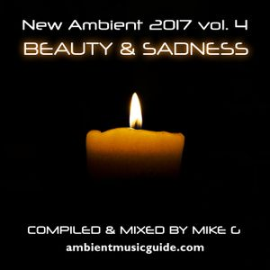 Beauty and Sadness - New Ambient 2017 vol. 4 mixed by Mike G