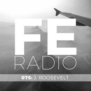 FE Radio 075 + J. Roosevelt