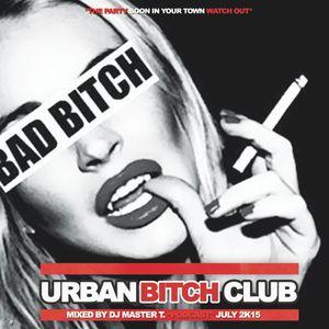 URBAN BITCH CLUB - CLUB TOUR PODCAST - Vol.5 JULY 2K15
