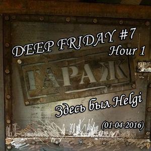 Helgi - Live @ Bar & Dance Гараж Deep Friday #7 Hour 1 (01-04-2016)