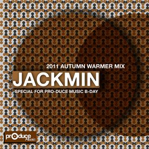Jackmin - 2011 autumn warmer mix (Special for Pro-duce music b-day)