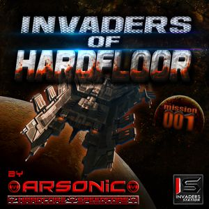 ► INVADERS OF HARDFLOOR mission 001 ► mix by ARSONIC I6.Io.2oI5