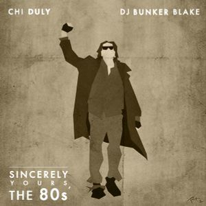 Sincerely Yours, The 80s - Chi Duly & Dj Bunker Blake