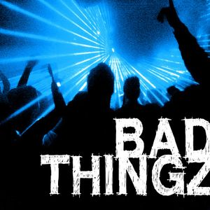 BAD THINGZ