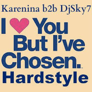 Karenina b2b DjSky7 I Love You But i've Chosen Hardstyle!  ( Mix )