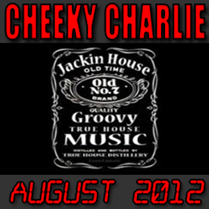 Cheeky Charlie's Jackin Mix [August 2012]