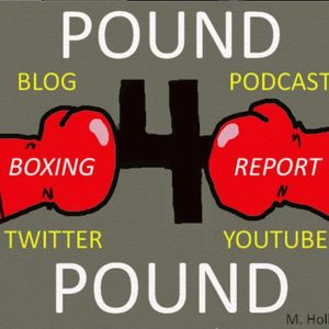 """Pound 4 Pound Boxing Report #129 - """"Loma"""" Destroys """"Rocky"""" & The Return of """"Boo Boo"""""""