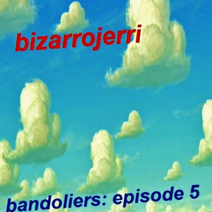 Bizarrojerri presents: bandoliers - episode 5 - the final comedown