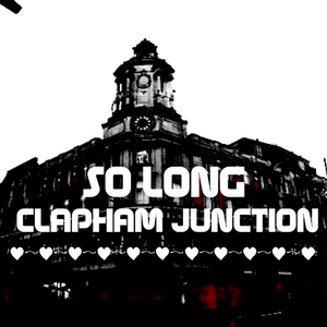 So Long Clapham Junction