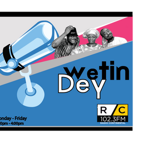 Wetin Dey - May 23rd 2016.