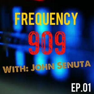 Frequency 909 With John Senuta Ep.01