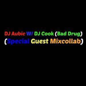 DJ Aubic W/ DJ Cook (Bad Drug) (SPECIAL GUEST Mixcollab)