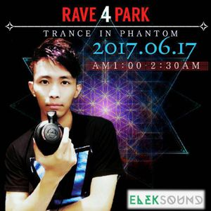 2017.06.17 Rave Park 4 Trance In Phantom 1:00 ~ 2:30 DJ Set (H.D Mix)
