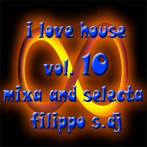 I LOVE HOUSE DJ SET VOL.10 MIXA AND SELECTA FILIPPO S.DJ