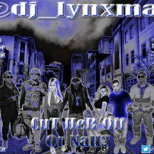 @dj_lynxman - CuT HeR Off Or NaH? (Hip-Hop/Rap Mixxtape) Aug 2k14